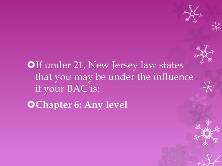 If under 21, New Jersey law states that you may be under the influence if your BAC is: