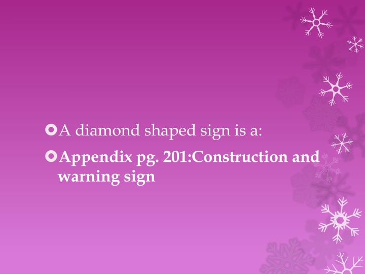 A diamond shaped sign is a: