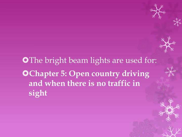 The bright beam lights are used for: