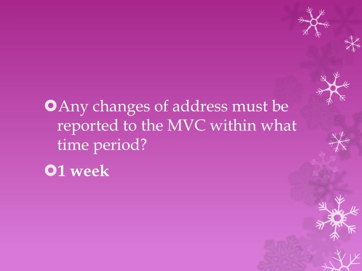 Any changes of address must be reported to the MVC within what time period?