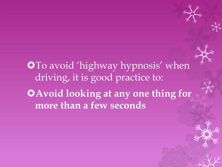 To avoid 'highway hypnosis' when driving, it is good practice to: