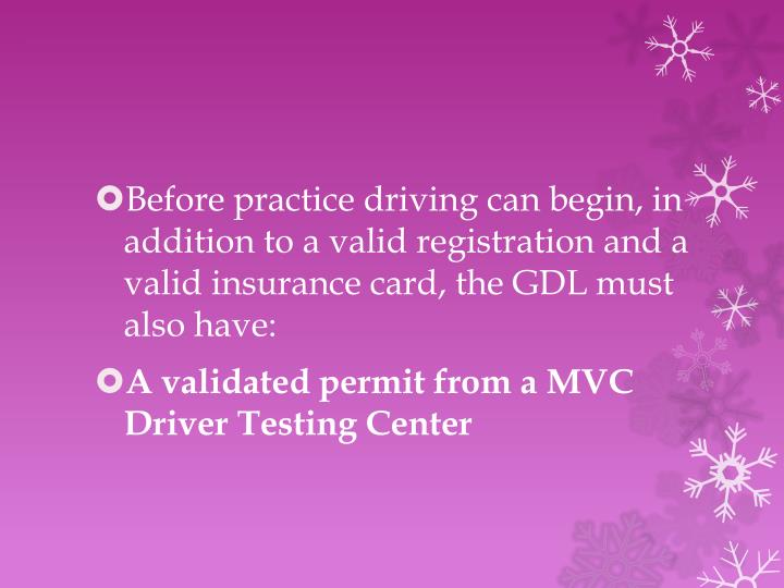 Before practice driving can begin, in addition to a valid registration and a valid insurance card, the GDL must also have: