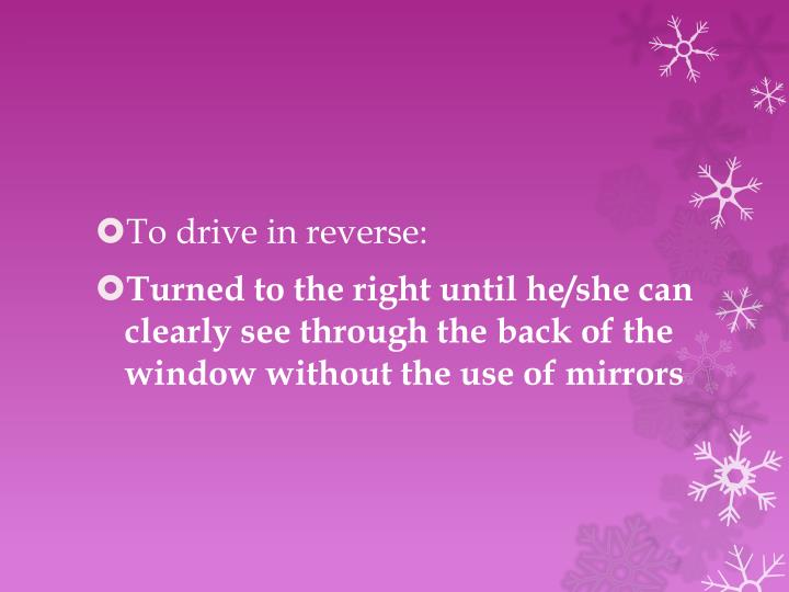 To drive in reverse:
