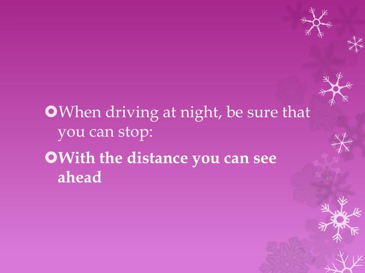 When driving at night, be sure that you can stop: