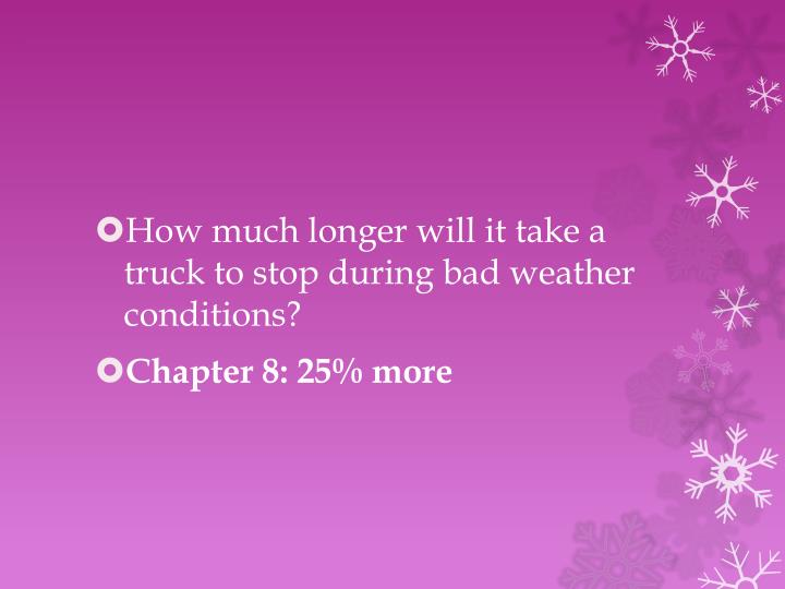 How much longer will it take a truck to stop during bad weather conditions?
