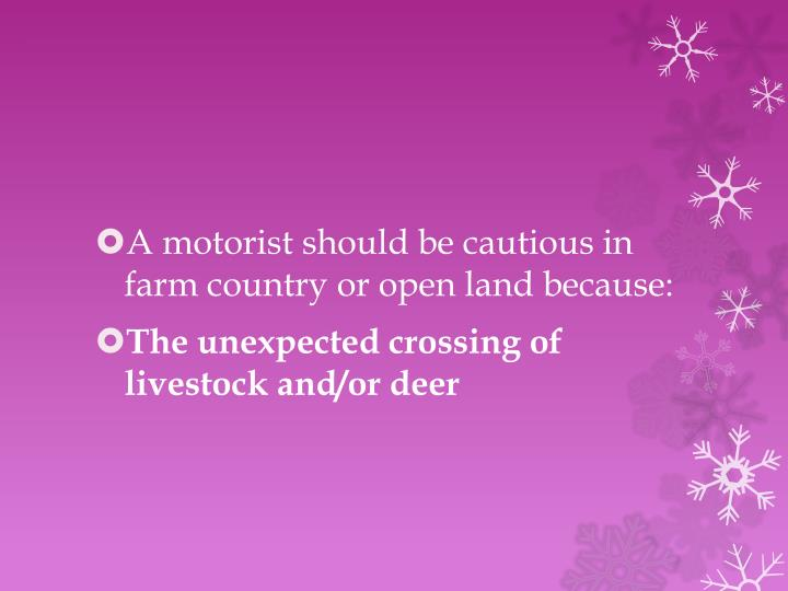 A motorist should be cautious in farm country or open land because: