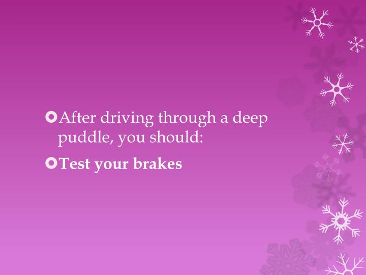 After driving through a deep puddle, you should: