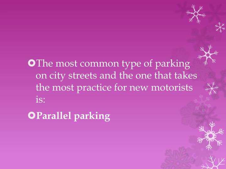 The most common type of parking on city streets and the one that takes the most practice for new motorists is: