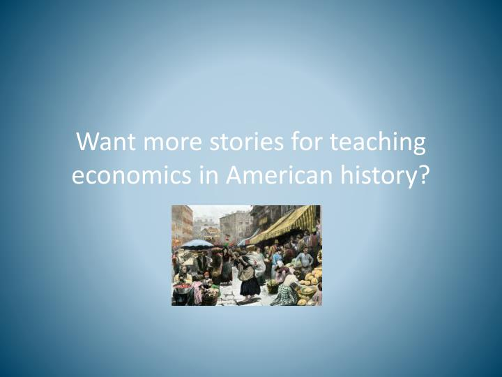 Want more stories for teaching economics in American history?