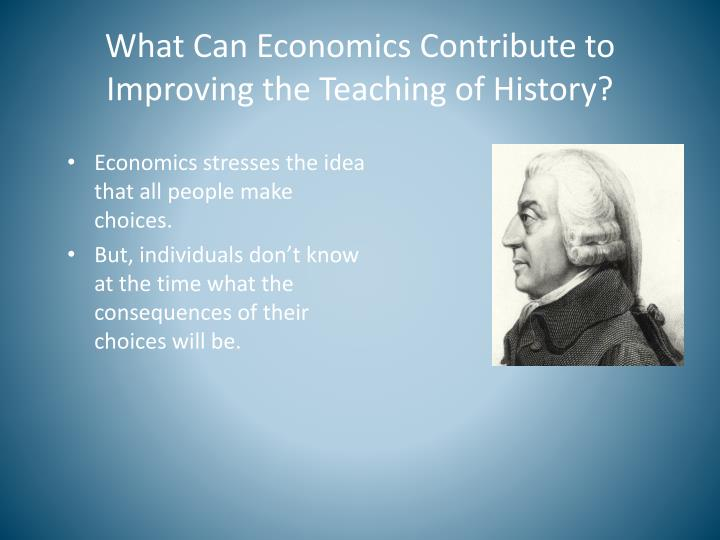 What Can Economics Contribute to Improving the Teaching of History?