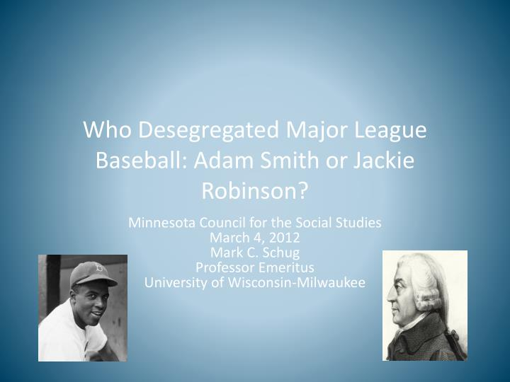 who desegregated major league baseball adam smith or jackie robinson