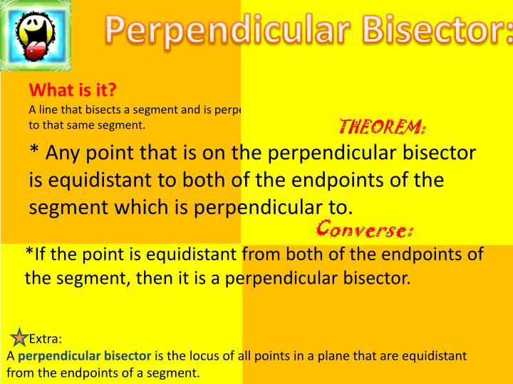 Perpendicular Bisector:
