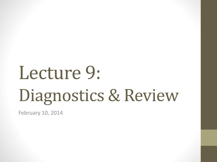lecture 9 diagnostics review