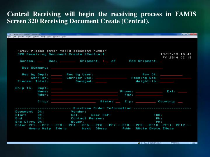 Central Receiving will begin the receiving process in FAMIS Screen
