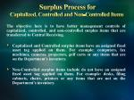 surplus process for capitalized controlled and non controlled items