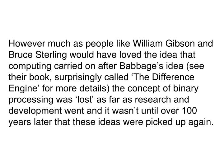 However much as people like William Gibson and Bruce Sterling would have loved the idea that computi...
