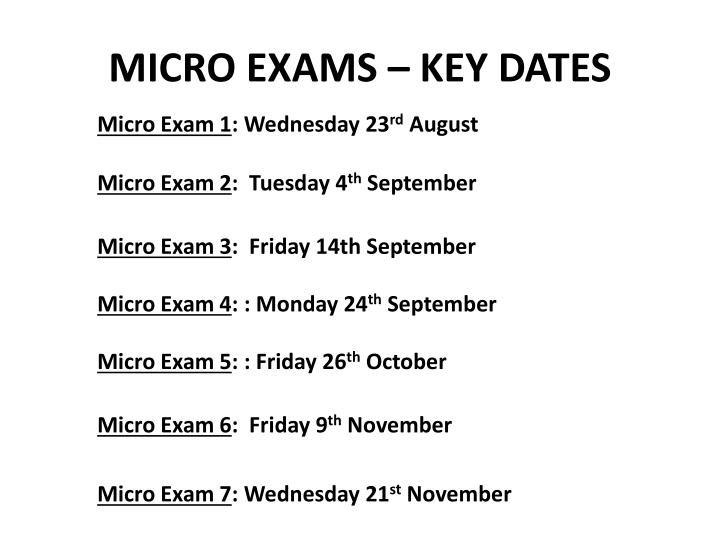 MICRO EXAMS – KEY DATES