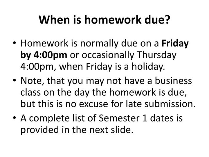 When is homework due?