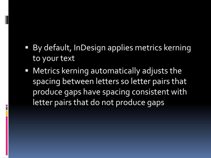 By default, InDesign applies metrics kerning to your text