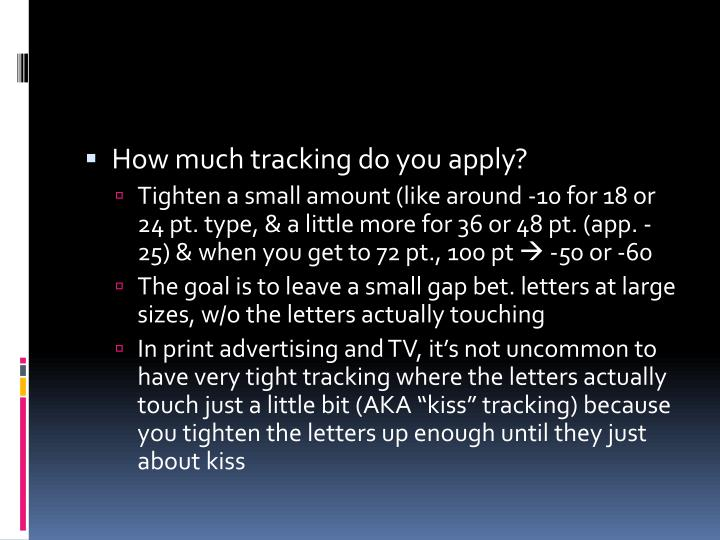 How much tracking do you apply?