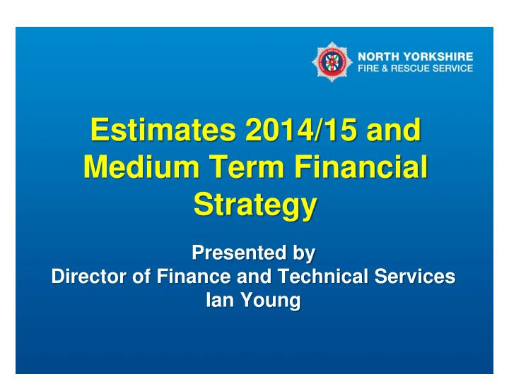 Estimates 2014 15 and medium term financial strategy