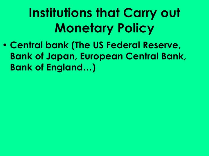 Institutions that Carry out Monetary Policy