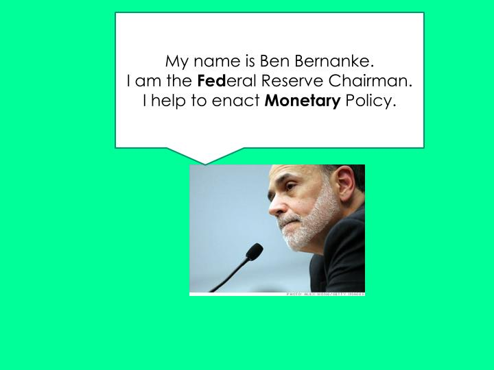 My name is Ben Bernanke.