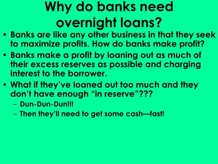 Why do banks need overnight loans?