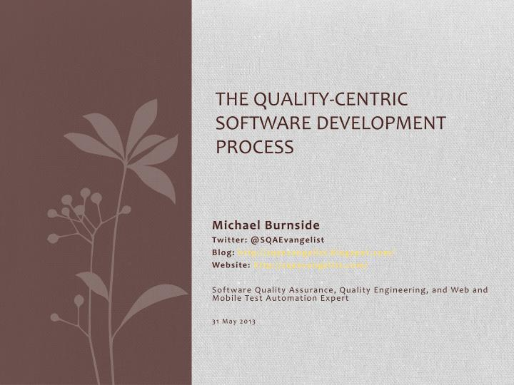 The quality centric software development process