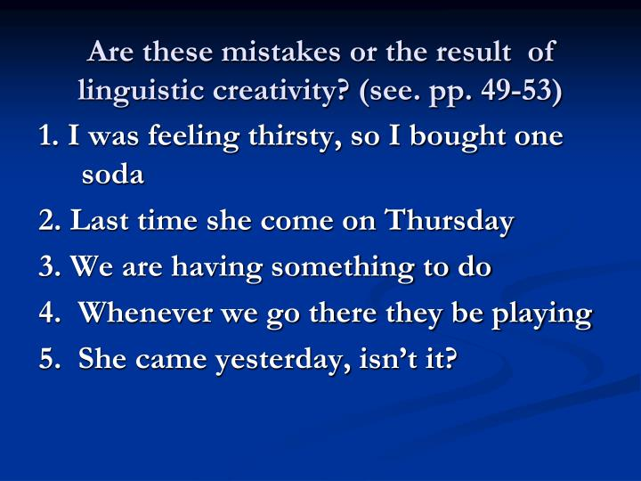 Are these mistakes or the result  of linguistic creativity? (see. pp. 49-53)