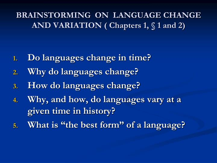 BRAINSTORMING  ON  LANGUAGE CHANGE AND VARIATION ( Chapters 1, § 1 and 2)