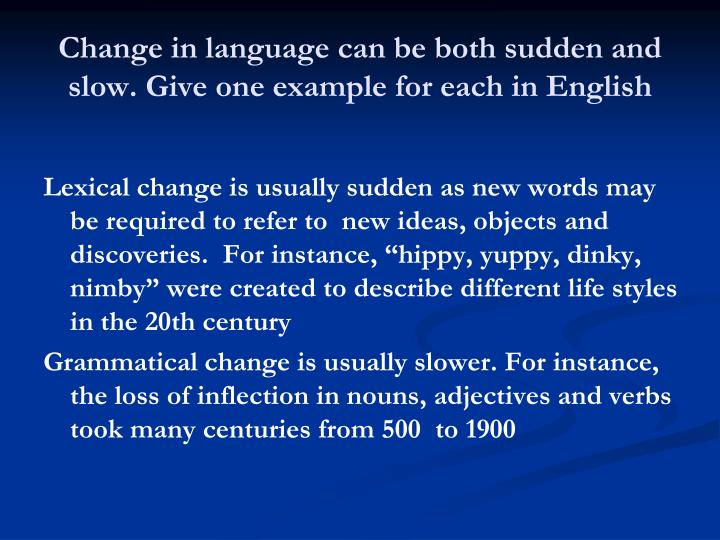 Change in language can be both sudden and slow. Give one example for each in English
