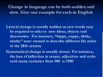 change in language can be both sudden and slow give one example for each in english