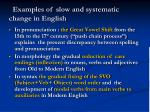 examples of slow and systematic change in english