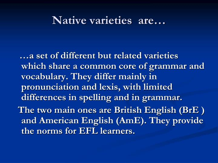 Native varieties  are…
