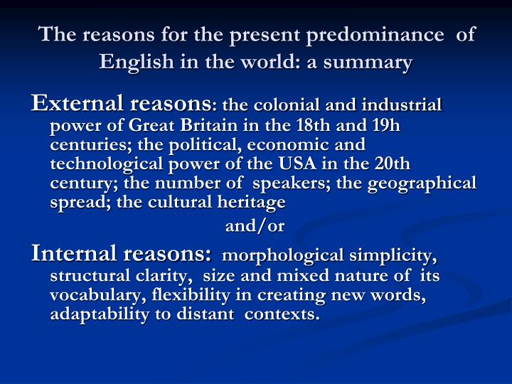 The reasons for the present predominance  of English in the world: a summary