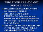 who lived in england before 700 a d