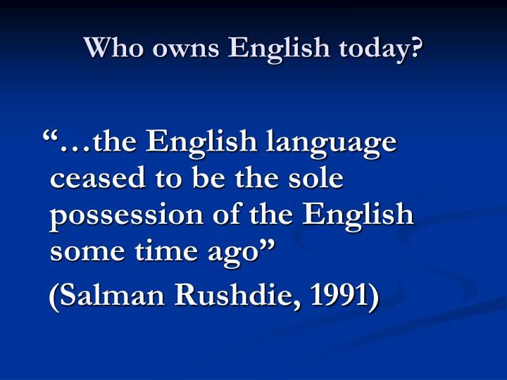 Who owns English today?