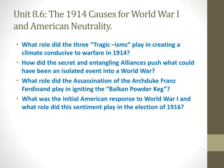 Unit 8.6: The 1914 Causes for World War I and American Neutrality.