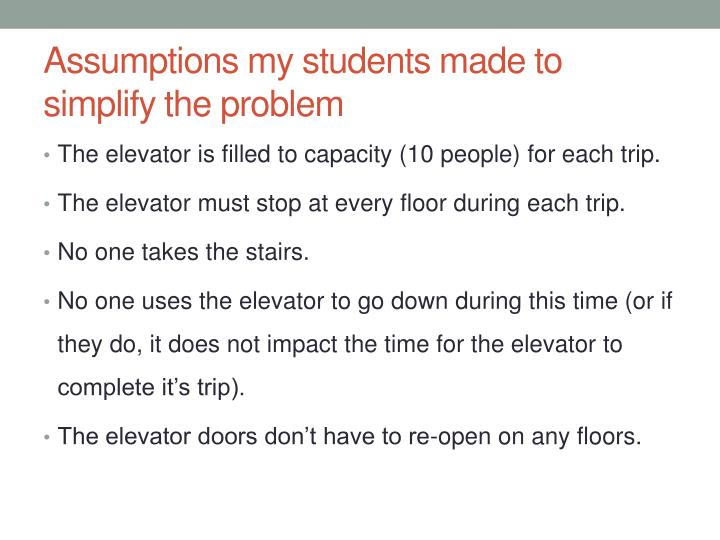 Assumptions my students made to simplify the problem