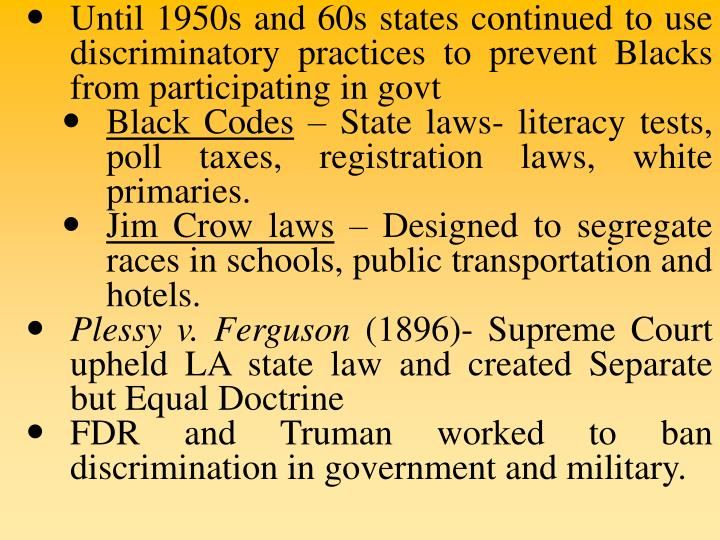 Until 1950s and 60s states continued to use discriminatory practices to prevent Blacks from participating in