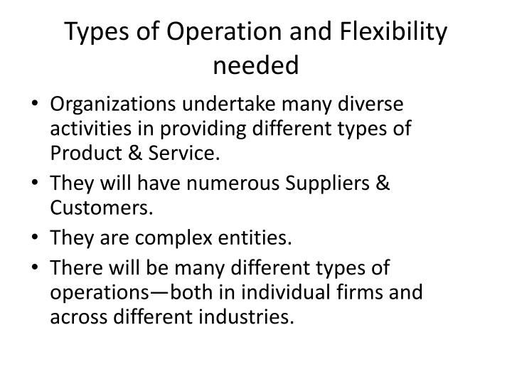 Types of Operation and Flexibility needed