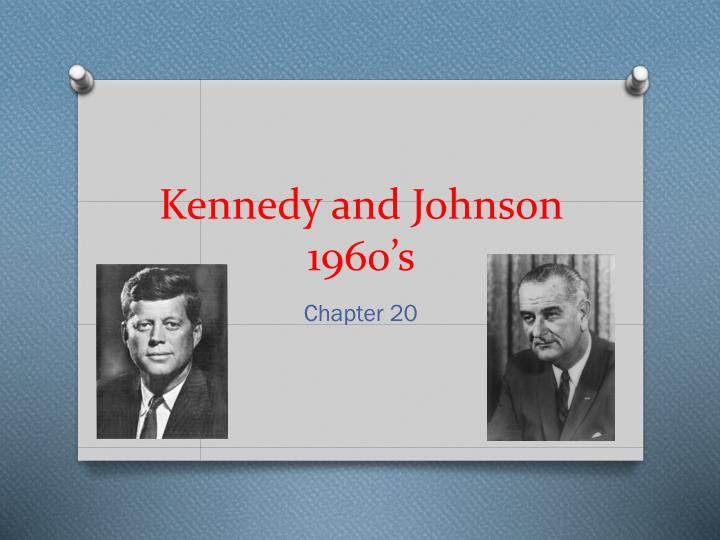 Kennedy and johnson 1960 s