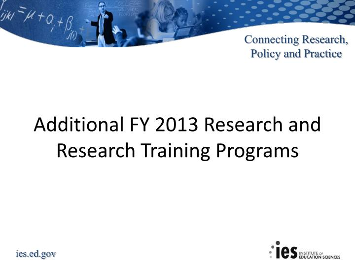 Additional FY 2013 Research and Research Training Programs