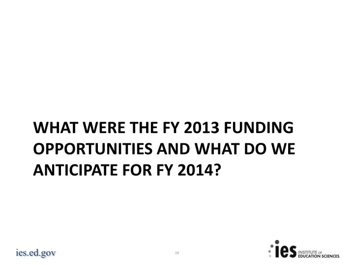 What were the FY 2013 Funding Opportunities and what do we anticipate for FY 2014?