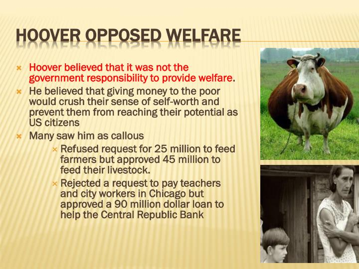 Hoover believed that it was not the government responsibility to provide welfare