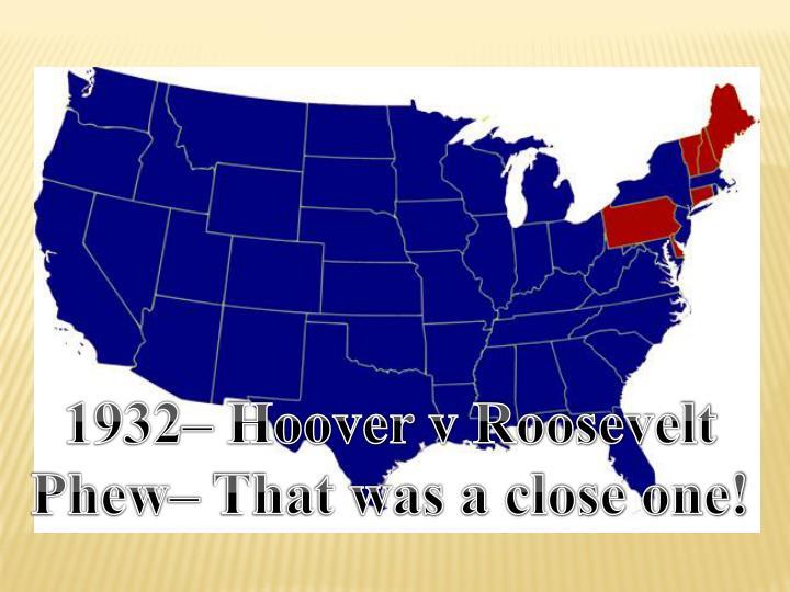 1932– Hoover v Roosevelt