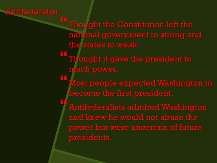 Thought the Constitution left the national government to strong and the states to weak.