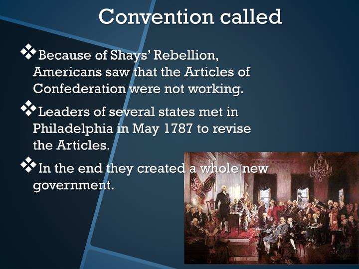 Because of Shays' Rebellion, Americans saw that the Articles of Confederation were not working.
