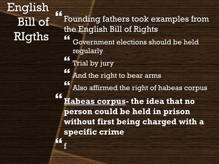 Founding fathers took examples from the English Bill of Rights